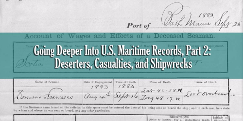 Going Deeper Into U.S. Maritime Records, Part 2: Deserters, Casualties, and Shipwrecks
