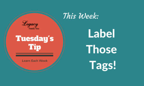 Legacy Family Tree Tuesday's Tip - Label Those Tags!