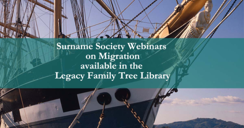 Surname Society Webinars on Migration available in the Legacy Family Tree Library