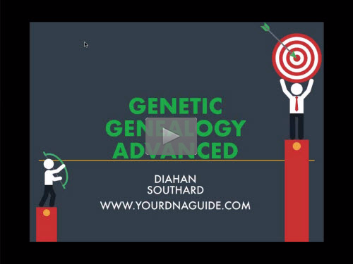 New Bonus Webinar - Genetic Genealogy: Advanced by Diahan Southard