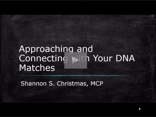 New Bonus Webinar - Approaching and Connecting with Your DNA Matches by Shannon Christmas