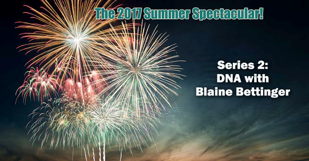 DNA: A Closer Look with Blaine Bettinger - Summer Spectacular Series Now Available