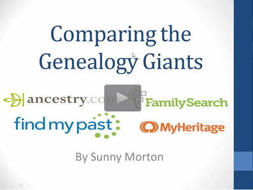 Comparing the Genealogy Giants: Ancestry, FamilySearch, Findmypast and MyHeritage - free webinar by Sunny Morton now online for limited time