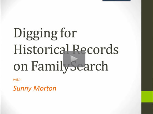 Digging for Historical Records on FamilySearch - free webinar by Sunny Morton now online for limited time