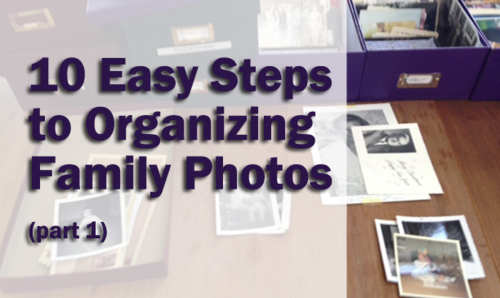 10 Easy Steps to Organizing Family Photos by Lorine Schulze