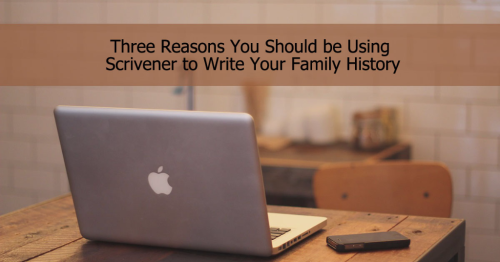 Three Reasons You Should be Using Scrivener to Write Your Family History