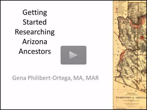 Researching Arizona Ancestors by Gena Philibert-Ortega