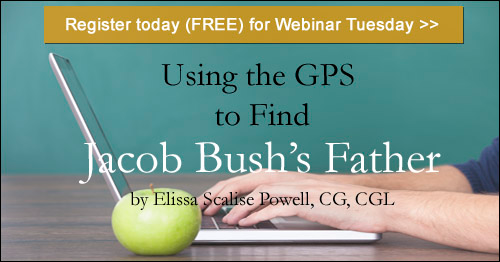 Register for Tuesday's BCG webinar - Using the GPS to Find Jacob Bush's Father by Elissa Scalise Powell, CG, CGL