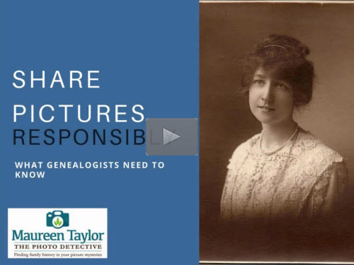 New Bonus Webinar - 4 Things Genealogists Have to Know Before Posting Images Online by Maureen Taylor