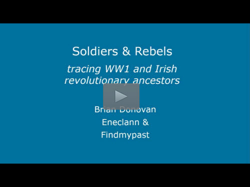 New Bonus Webinar- Soldiers & Rebels: Tracing Your WW1 and Irish Revolutionary Ancestors by Brian Donovan