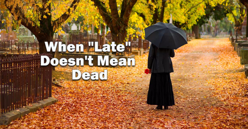 "When ""Late"" Doesn't Mean Dead"