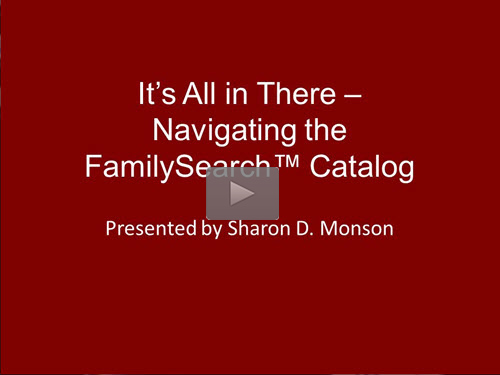 "New ""Member Friday"" Webinar - It's All In There - Navigating the FamilySearch Catalog by Sharon Monson"