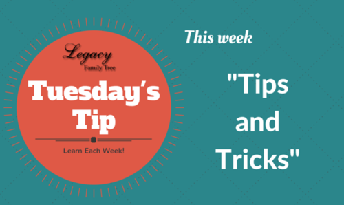 Legacy Family Tree Tuesday's Tip -Tips and Tricks