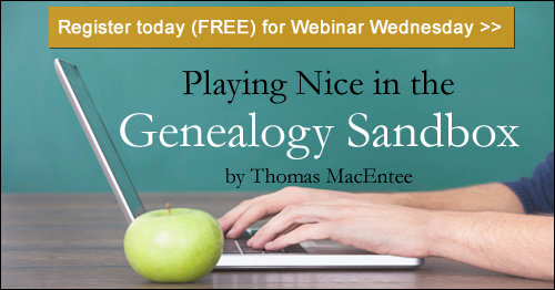 Register for Webinar Wednesday: Playing Nice In The Genealogy Sandbox by Thomas MacEntee