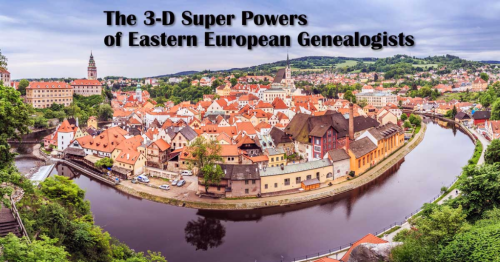 The 3-D Super Powers of  Eastern European Genealogists