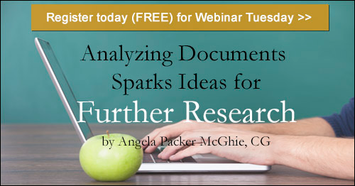 Register for Tuesday's BCG webinar - Analyzing Documents Sparks Ideas for Further Research by Angela Packer McGhie, CG
