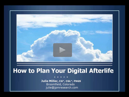 New Bonus Webinar - How to Plan Your Digital Afterlife by Julie Potter Miller, CG, CGL