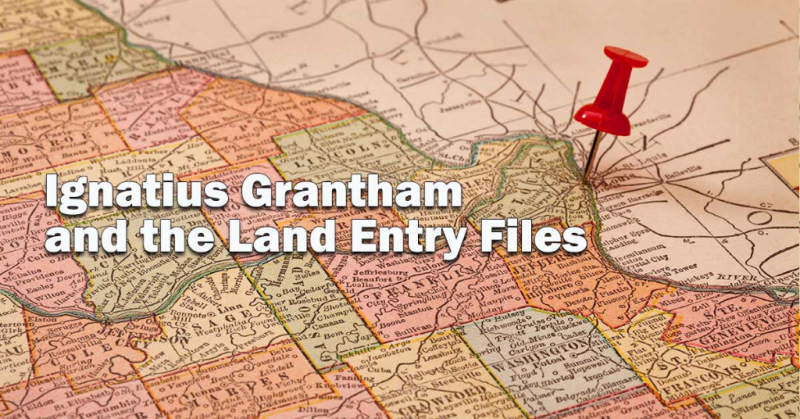 Ignatius Grantham and the Land Entry Files