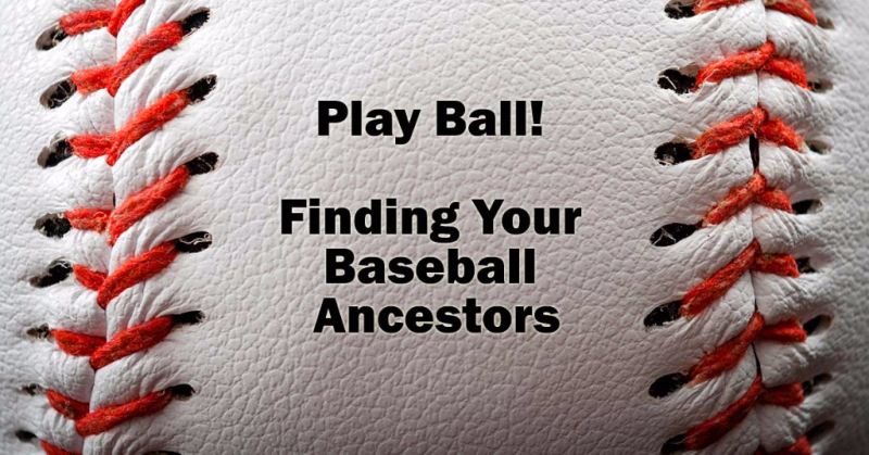 Play Ball! Finding Your Baseball Ancestors