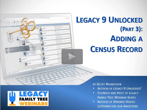 Legacy 9 Unlocked (part 3): Adding a Census Record - free webinar by Geoff Rasmussen now online for limited time