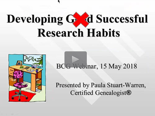 Developing Good Research Habits - free BCG webinar by Paula Stuart-Warren, CG, FMGS, FUGA now online for limited time