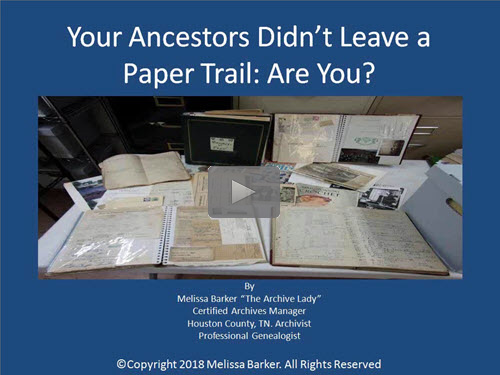 Your Ancestors Didn't Leave a Paper Trail: Are You? by Melissa Barker