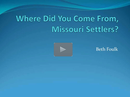 Where did you come from, Missouri Settlers? by Beth Foulk
