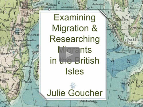 Examining Migration & Researching Migrants in the British Isles - free webinar by Julie Goucher now online for limited time