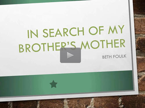 In Search of My Brother's Mother - free webinar by Beth Foulk now online for limited time