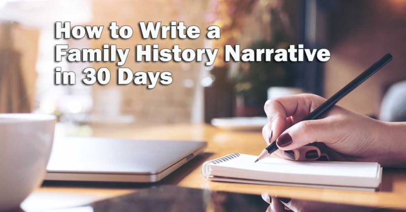How to Write a Family History Narrative in 30 Days