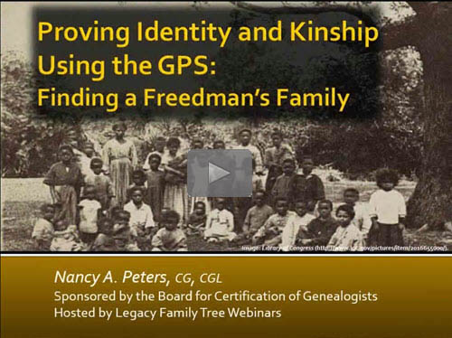 Proving Identity and Kinship Using the GPS: Finding a Freedman's Family - free BCG webinar by Nancy Peters, CG, CGL