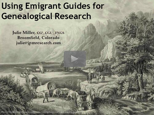 Using Emigrant Guides for Genealogical Research- free BCG webinar by Julie Miller, CG, now online for limited time