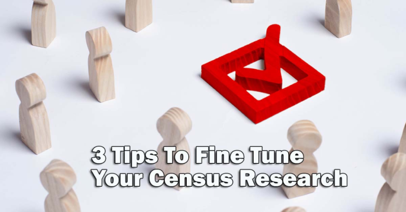 3 Tips To Fine Tune Your Census Research