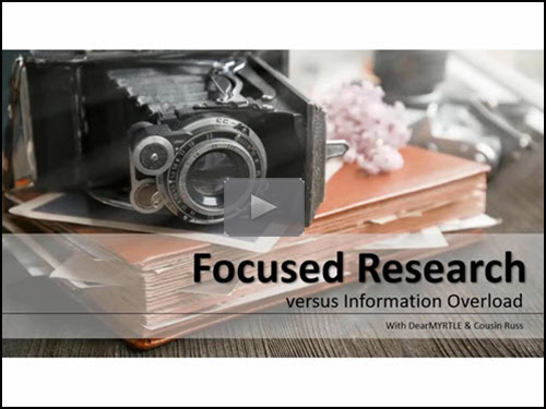 "New ""Member Friday"" Webinar - Focused Research VS Information Overload by DearMYRTLE and Cousin Russ"