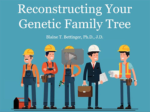 Reconstructing Your Genetic Family Tree - free webinar by Blaine Bettinger, PhD now online for limited time