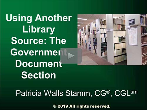 Using Another Library Source: the Government Document Section Free webinar by Patricia Stamm, CG, CGL now online for limited time