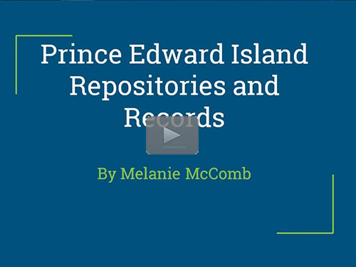 Prince Edward Island Repositories and Records - free webinar by Melanie McComb now online for limited time