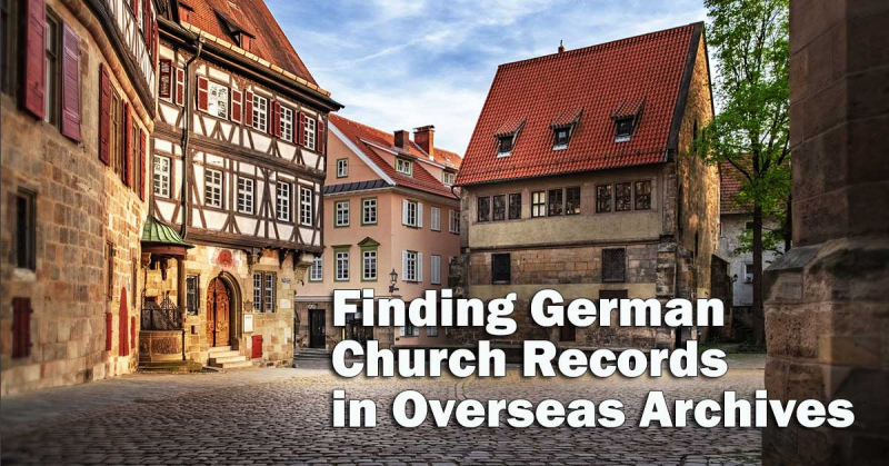Finding German Church Records in Overseas Archives