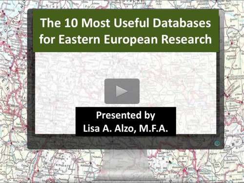 The 10 Most Useful Databases for Eastern European Research - free webinar by Lisa Alzo now online for limited time