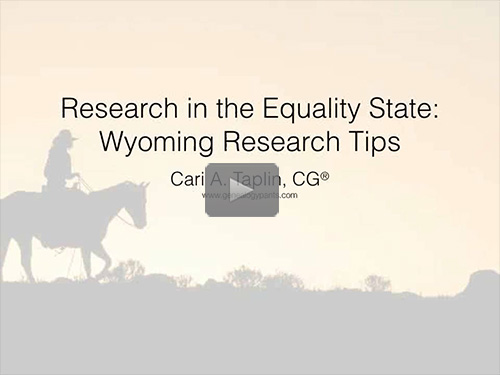 Research in the Equality State - Wyoming Research Tips by Cari Taplin, CG