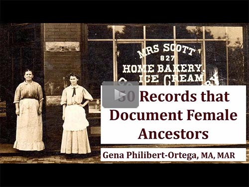 50 Records that Document Female Ancestors - free webinar by Gena Philibert-Ortega now online for limited time