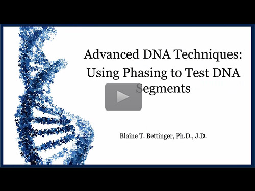Advanced DNA Techniques: Using Phasing to Test DNA Segments - free webinar by Blaine Bettinger now online for limited time