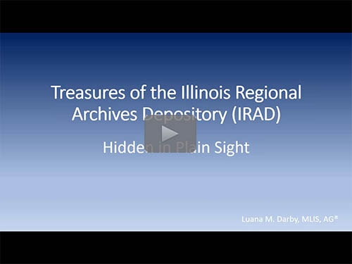 Treasures and Hidden Secrets of the Illinois Regional Archives (IRAD) by Luana Darby, AG