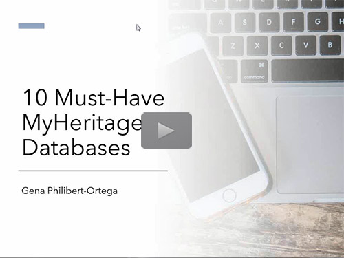 10 Must-Have MyHeritage Databases - free webinar by Gena Philibert-Ortega now online