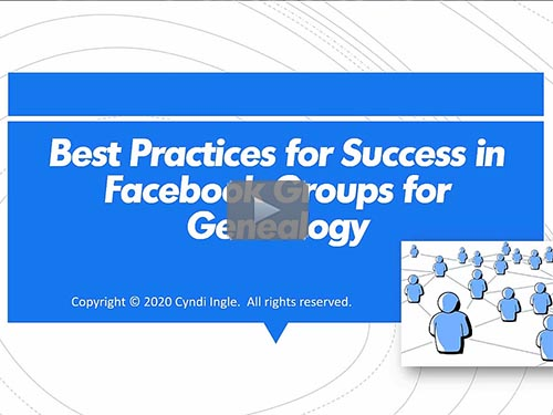 Best Practices for Success in Facebook Groups for Genealogy - free webinar by Cyndi Ingle now online for limited time