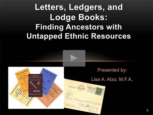 Letters, Ledgers, and Lodge Books: Finding Ancestors with Untapped Ethnic Resources by Lisa Alzo