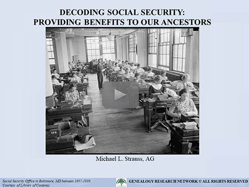 Decoding Social Security: Providing Benefits to our Ancestors - free webinar by Michael Strauss, AG, now online for limited time