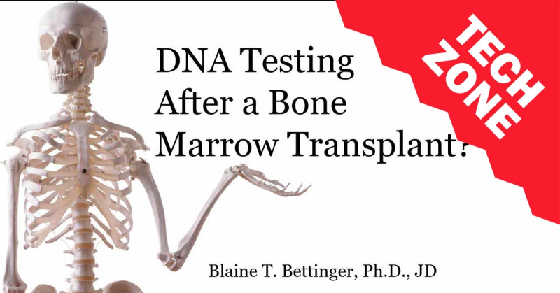 New TechZone Video - DNA Testing after a Bone Marrow Transplant? by Blaine Bettinger