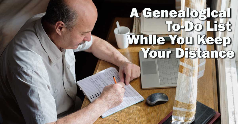 A Genealogical To-Do List While You Keep Your Distance