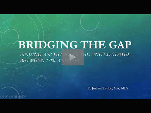 Bridging the Gap: Finding Ancestors in the United States between 1780 and 1840 - free webinar by D. Joshua Taylor now online for limited time